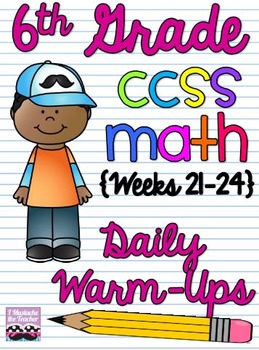 6th Grade Math Common Core Daily Warm Ups {Weeks 21-24}