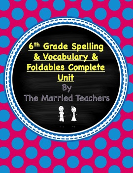 6th Grade Spelling and Vocabulary Foldables Complete Unit