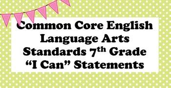 "Grade 7 English Language Arts Standards "" I Can "" Statemen"
