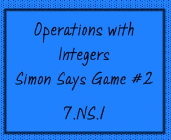 7.NS.1 Operations with Integers, Simon Says Games, #2