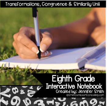 Eighth Grade Interactive Notebook- Transformations, Congru