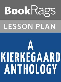 A Kierkegaard Anthology Lesson Plans