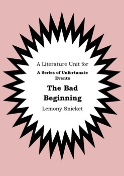 Literature Unit - Series Of Unfortunate Events THE BAD BEG