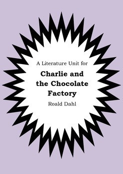 Literature Unit - CHARLIE AND THE CHOCOLATE FACTORY - Roal