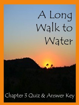 A Long Walk to Water Chapter 3 Quiz and Answer Key