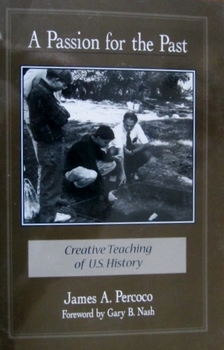 A Passion for the Past: Creative Teaching of US History