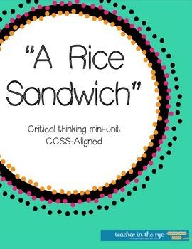 """A Rice Sandwich"" Critical Thinking Mini-Unit {CCSS Aligned}"