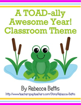 A TOAD-ally Awesome Year! Frog/Toad/Pond Classroom Theme