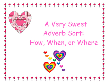 A Very Sweet Adverb Sort: How, When, or Where