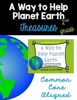 A Way to Help Planet Earth :Treasures 2nd Grade: Common Co