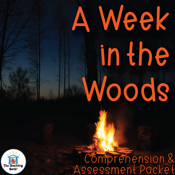 A Week in the Woods Comprehension and Assessment Bundle