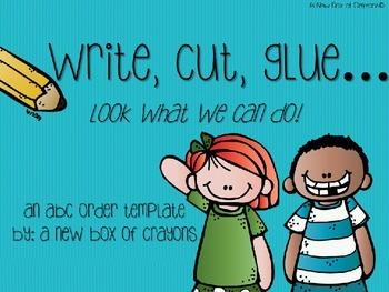 ABC Order -Write, Cut, Glue...Look what we can do!  *EDITABLE*