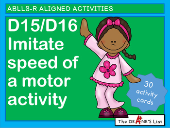 ABLLS-R ALIGNED ACTIVITIES D15/D16  Imitate the speed of a