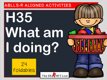 ABLLS-R ALIGNED  ACTIVITIES H35 What am I doing?