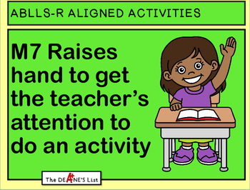 ABLLS-R ALIGNED ACTIVITIES M7 Raises hand to do an activity