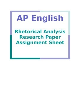 AP English Rhetorical Analysis Research Paper Assignment Sheet