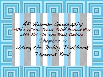 AP Human Geography Chapter 12 MP4s of Power Points & Fill