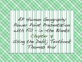 AP Human Geography Chapter 7 Power Points / Fill In the Blanks