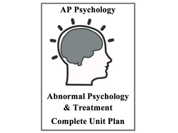 AP Psychology Complete Unit Plan Abnormal Psychology and T