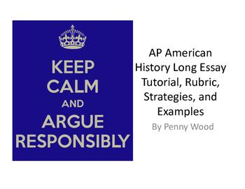 APUSH Long Essay Tutorial, Rubrics, and Sample Essays