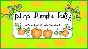 Abby's Pumpkin Patch - A lifecycle storybook, reading, lit