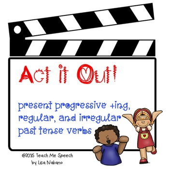 Act it Out! Present Progressive ing, Regular, and Irregula