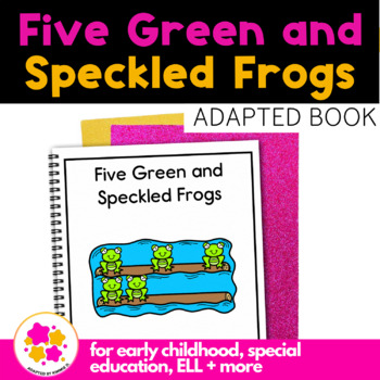 Five Green and Speckled Frogs: Adapted Book for students w