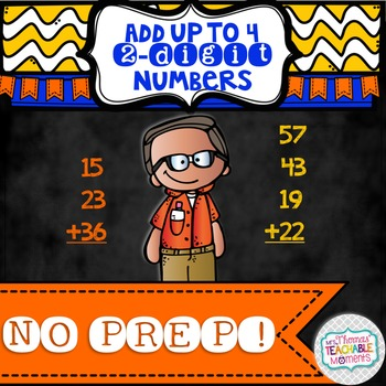 NO PREP! Add Up to Four 2 Digit Numbers