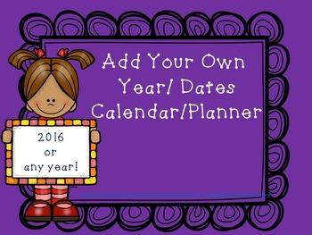 Add Your Own Dates/Year Calendar Planner