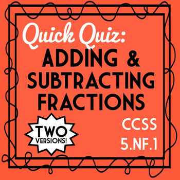 Adding & Subtracting Fractions Quiz, 5.NF.1 Assessment, In