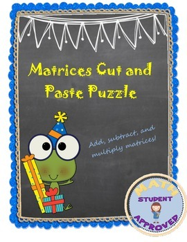 Adding, Subtracting, Multiplying Matrices Fun... by Lisa Blagus ...