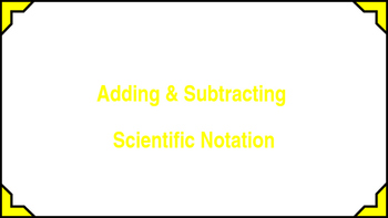 Adding & Subtracting Scientific Notation