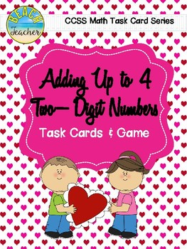 Adding Up to 4 Two-Digit Numbers Task Cards & Game (Valent