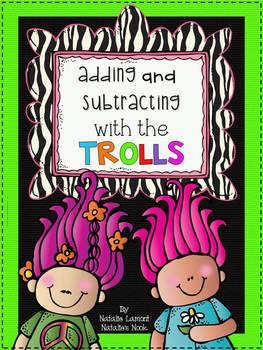 Adding and Subtracting With The Trolls - 5 Math Centers