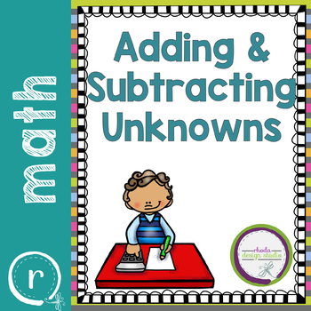 Adding and Subtracting with Unknowns Worksheets