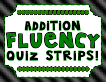Addition Fluency Practice and Quiz Strips