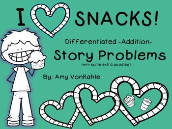 Differentiated Addition Story Problems:  I Heart Snacks!