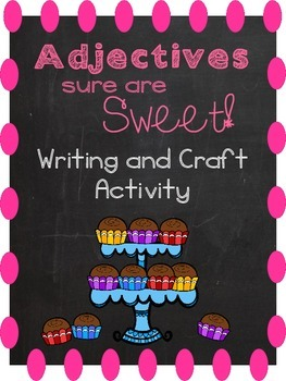 Adjectives sure are Sweet! - Writing and craft for adjectives