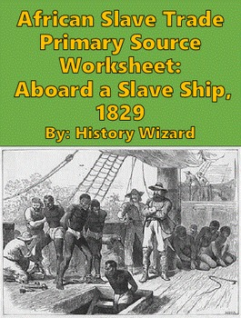 African Slave Trade Primary Source Worksheet: Aboard a Sla