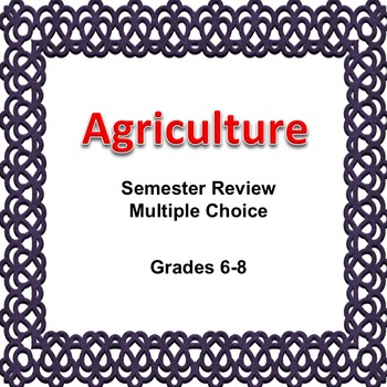 Agriculture Semester Review Multiple Choice, 6, 7, 8, Editable