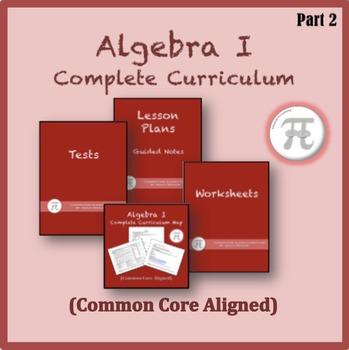 Algebra 1 Complete Curriculum Part 2 (Common Core Aligned)