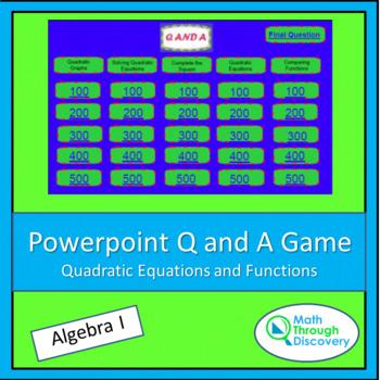 Algebra I: Powerpoint  Q and A Game - Quadratic Equations
