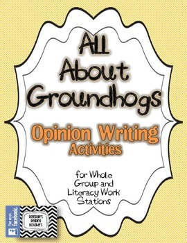 All About Groundhogs - OPINION WRITING ACTIVITIES