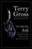 All I Did Was Ask by Terry Gross
