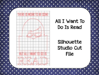 All I Want to Do Is Read {Silhouette Cut File}