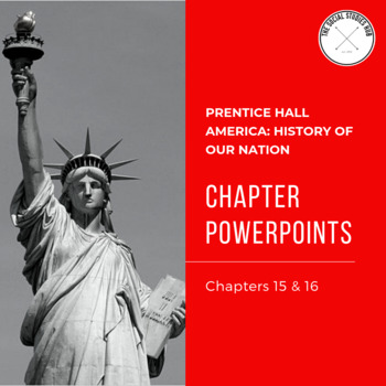 America: History of Our Nation Chapter 15 & 16 Powerpoint Notes