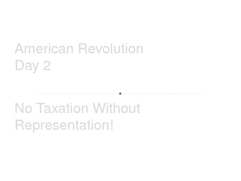 American Revolution - No Taxation without Representation!