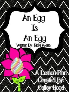 An Egg Is An Egg by: Nicki Weiss Lesson Plan