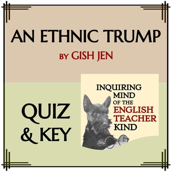 """An Ethnic Trump"" by Gish Jen - Quiz & Key"