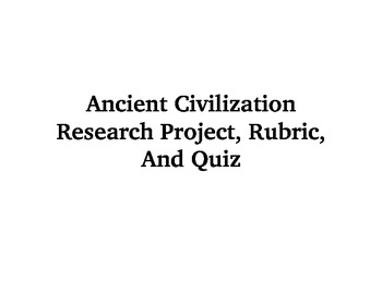 Ancient Civilization Research Project, Rubric, And Quiz